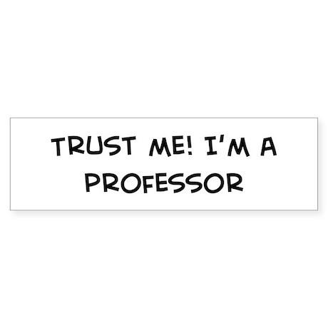 Trust Me: Professor Bumper Sticker