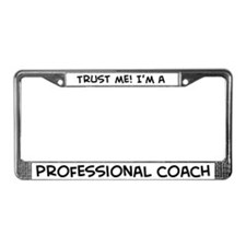 Trust Me: Professional Coach License Plate Frame