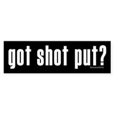 got shot put? Bumper Sticker (10 pk)