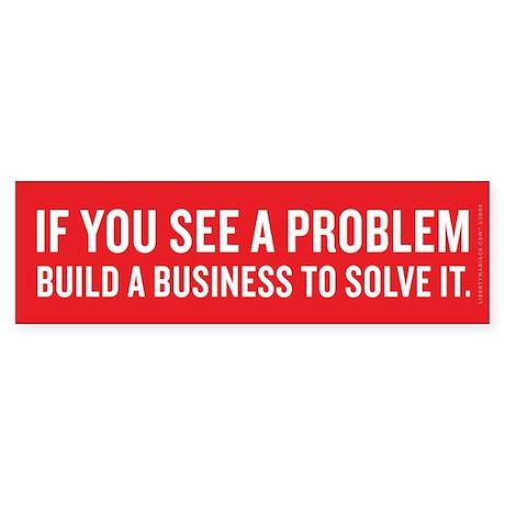 Business Solves Problems Bumper Sticker