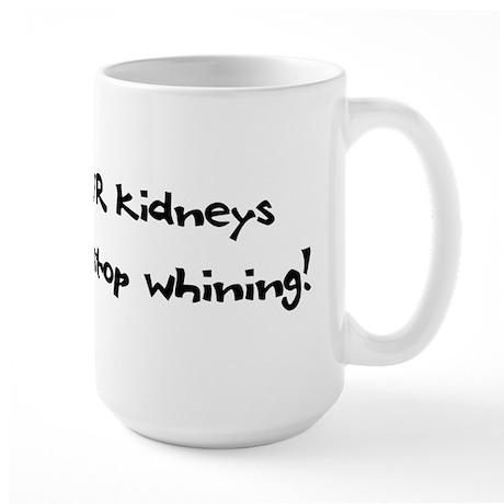 Unless YOUR Kidneys Don't Wor Large Mug