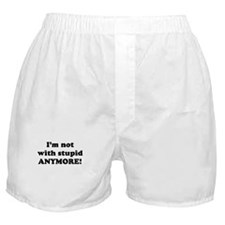 I'm not with stupid anymore Boxer Shorts