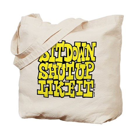 Sit Down Shut Up Like It Tote Bag