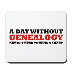 A Day Without Genealogy Mousepad