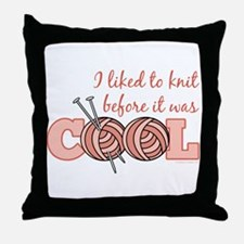 I Liked To Knit Before It Was Cool Throw Pillow