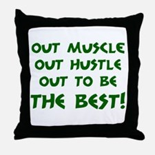 OUT MUSCLE, OUT HUSTLE... Throw Pillow
