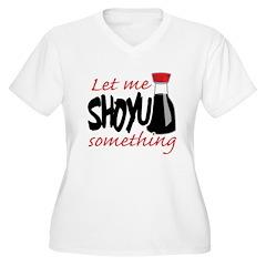 Let Me Shoyu Something T-Shirt