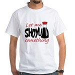 Let Me Shoyu Something White T-Shirt