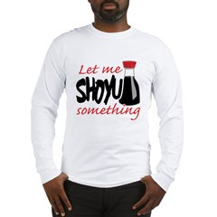 Let Me Shoyu Something Long Sleeve T-Shirt