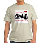 Let Me Shoyu Something Light T-Shirt