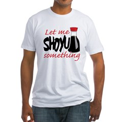 Let Me Shoyu Something Shirt