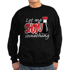 Let Me Shoyu Something Sweatshirt