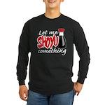 Let Me Shoyu Something Long Sleeve Dark T-Shirt