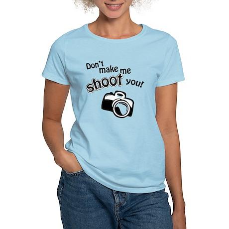 Don't Make Me Shoot You Women's Light T-Shirt