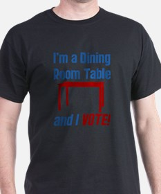 I'm a Dining Room Table And I Vote T-Shirt