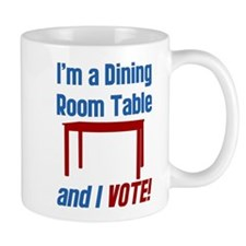 I'm a Dining Room Table And I Vote Mug