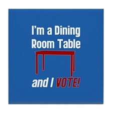I'm a Dining Room Table And I Vote Tile Coaster