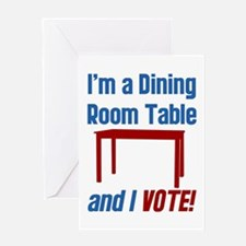 I'm a Dining Room Table And I Vote Greeting Card