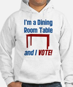 I'm a Dining Room Table And I Vote Hoodie