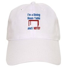 I'm a Dining Room Table And I Vote Baseball Cap