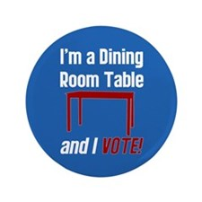 """I'm a Dining Room Table And I Vote 3.5"""" Button"""