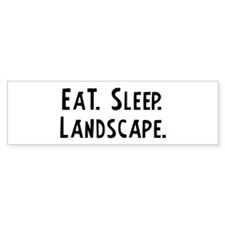 Eat, Sleep, Landscape Bumper Bumper Sticker