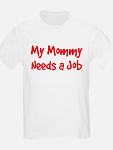 Mommy Needs a Job T-Shirt