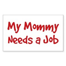 Mommy Needs a Job Rectangle Sticker 10 pk)