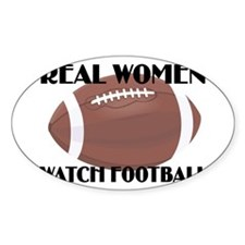 REAL WOMEN WATCH FOOTBALL (1) Oval Decal