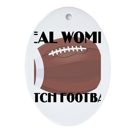 REAL WOMEN WATCH FOOTBALL (1) Oval Ornament
