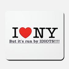 I Love NY, but it's run by IDIOTS!!! Mousepad