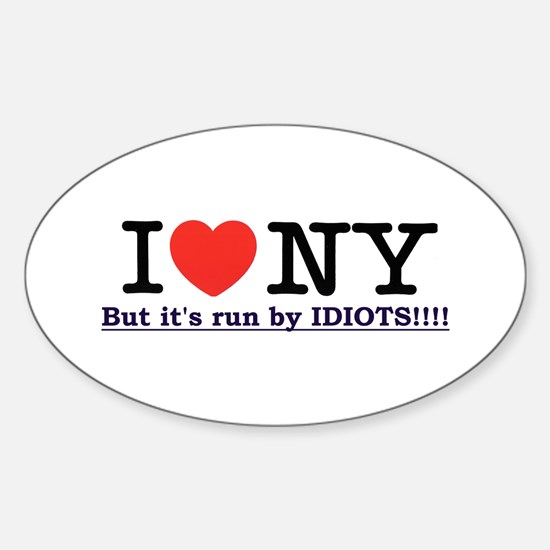 I Love NY, but it's run by IDIOTS!!! Oval Decal