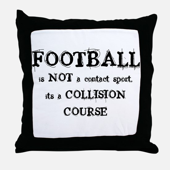 FOOTBALL is a COLLISION COURS Throw Pillow