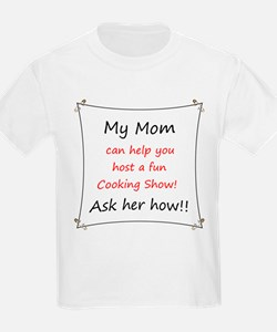 My Mom can help you host a fu T-Shirt