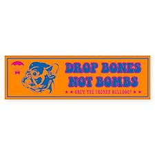 French Bulldog- Drop Bones Not Bombs! Bumper Sticker