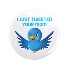 "I JUST TWEETED YOUR MOM 3.5"" Button"