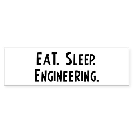 Eat, Sleep, Engineering Bumper Sticker