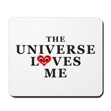 The Universe Loves Me Mousepad