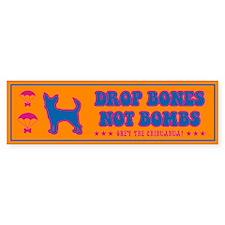 Chihuahua- Drop Bones Not Bombs! Bumper Sticker