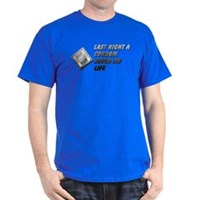 Last Night A Condom Saved My Life Dark T-Shirt