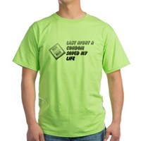 Last Night A Condom Saved My Life Green T-Shirt