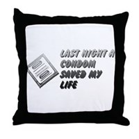 Last Night A Condom Saved My Life Throw Pillow