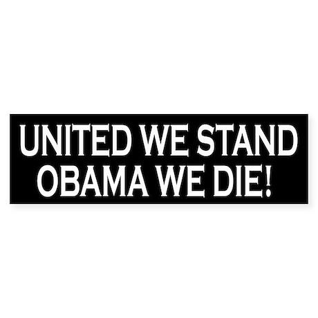 United We Stand Obama We Die Bumper Sticker