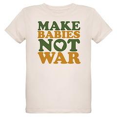Make Babies Not War T-Shirt