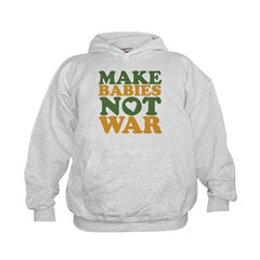Make Babies Not War Hoodie