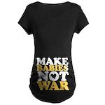 Make Babies Not War Maternity Dark T-Shirt