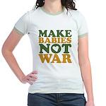 Make Babies Not War Jr. Ringer T-Shirt
