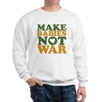 Make Babies Not War Sweatshirt