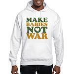 Make Babies Not War Hooded Sweatshirt