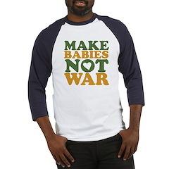 Make Babies Not War Baseball Jersey